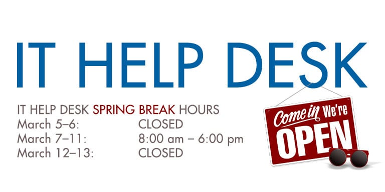 IT Help Desk Hours During Spring Break