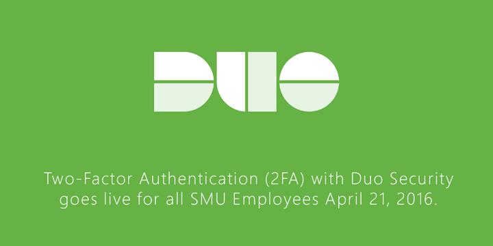 Duo Two-Factor Authentication Live Thursday April 21.