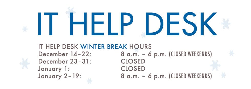 IT Help Desk Hours for Winter Break 2017