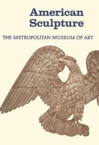 American Sculpture: A Catalogue of the Collection of The Metropolitan Museum of Art