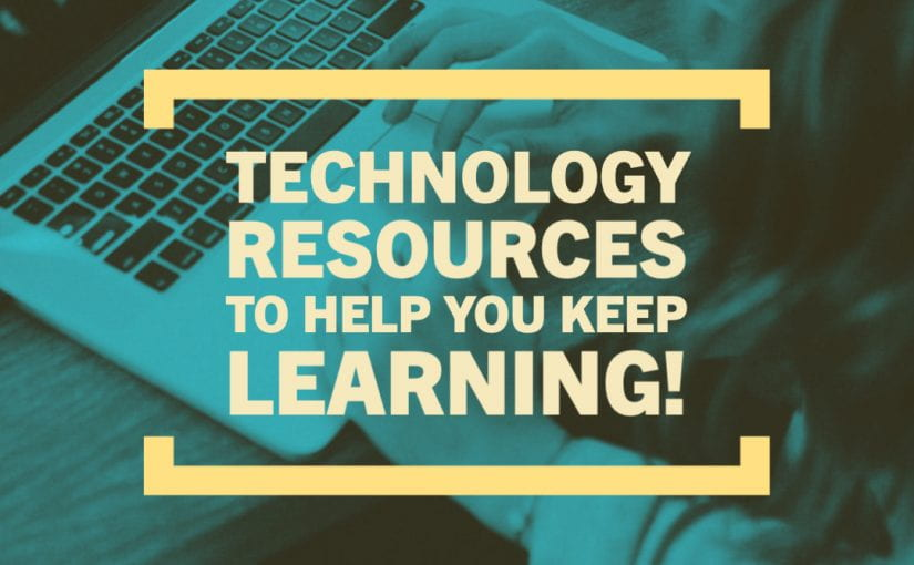 Technology Resources Help You Keep Learning!
