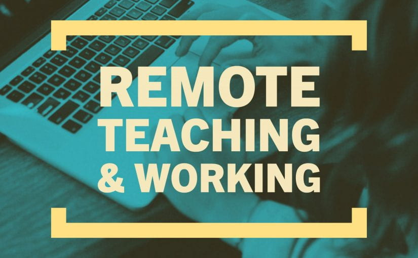 Remote Teaching & Working
