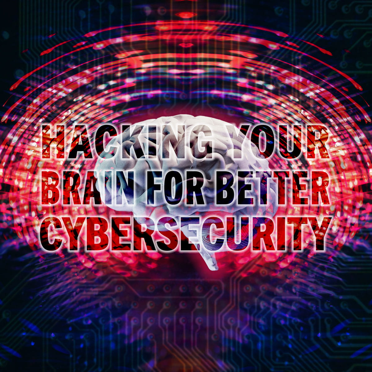 Hacking Your Brain for Better Cybersecurity