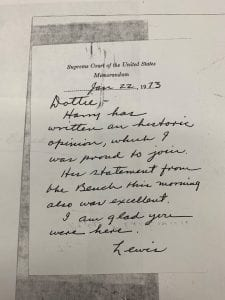 Memo to Dottie (Harry Blackmun's wife) from Lewis Powell about Roe v. Wade, 1/22/1973: Dottie- Harry has written an historic opinion, which I was proud to join. His statement from the Bench this morning also was excellent. I am glad you were here. Lewis.