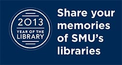 As part of the Year of the Library celebration, SMU invites alumni to share library stories from their student days by emailing them to Paulette Mulry, director of development, Central University Libraries, at pmulry@smu.edu. Information also may be mailed to her at P.O. Box 750135, Dallas, TX 75275-0135. Be sure to include your graduation year and a phone number.