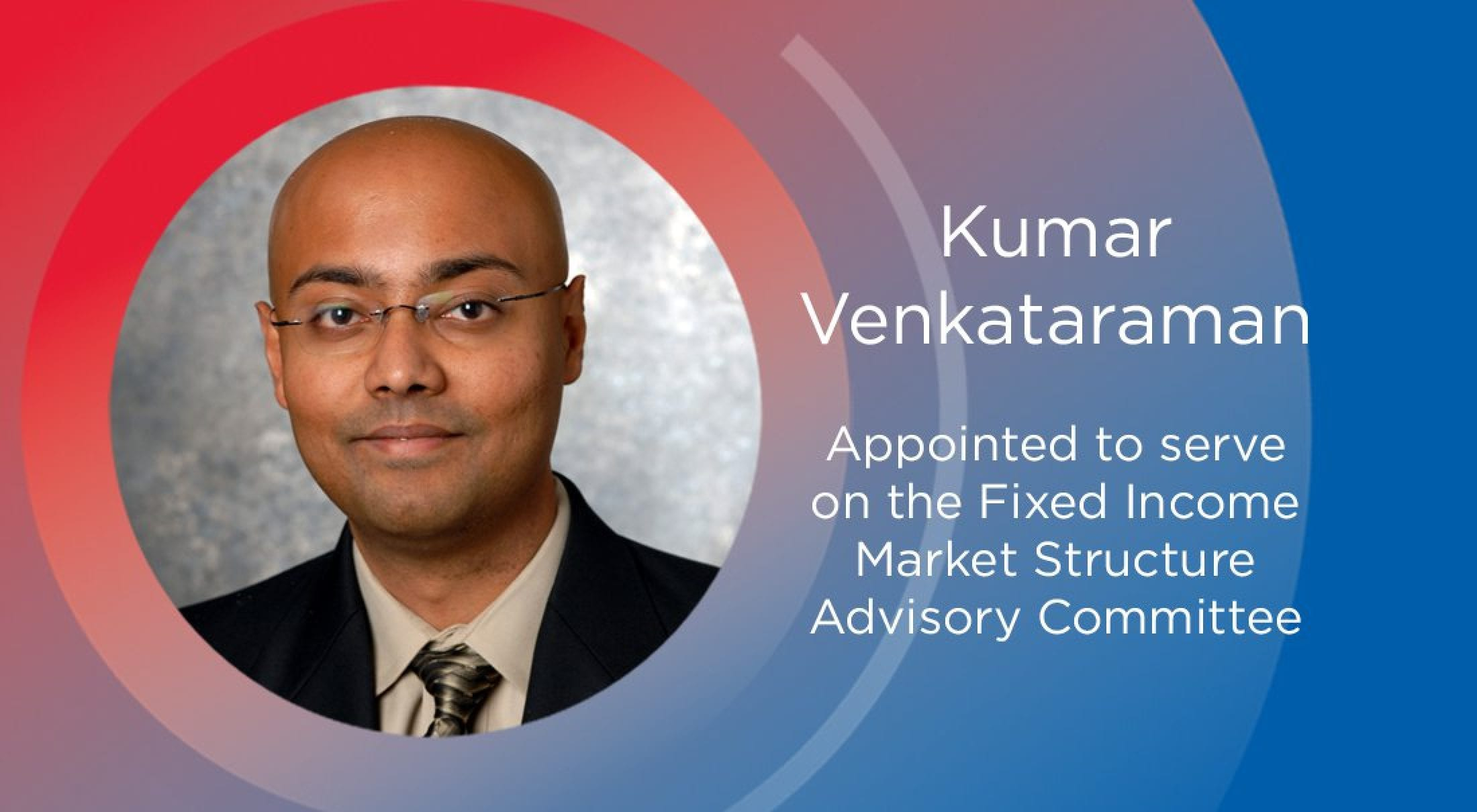 Cox Professor Kumar Venkataraman has been appointed to a newly formed U.S. Securities and Exchange Commission committee focusing on the efficiency and resiliency of corporate bond and municipal securities markets.
