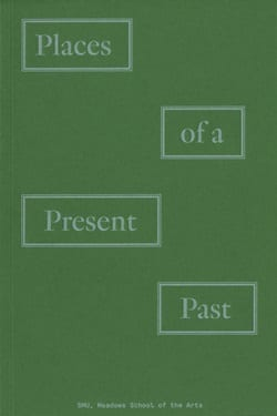 'Places of a Present Past' edited by SMU Art Chair Noah Simblist, book cover