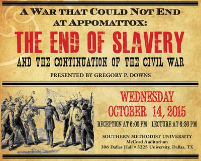2015 SMU Sharp Lecture, 'A War That Could Not End at Appomattox,' Gregory P. Downs