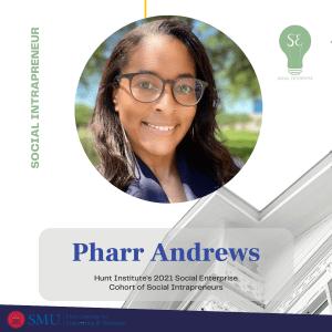 Pharr Andrews, Social Enterprise 2021 Cohort Intrapreneur