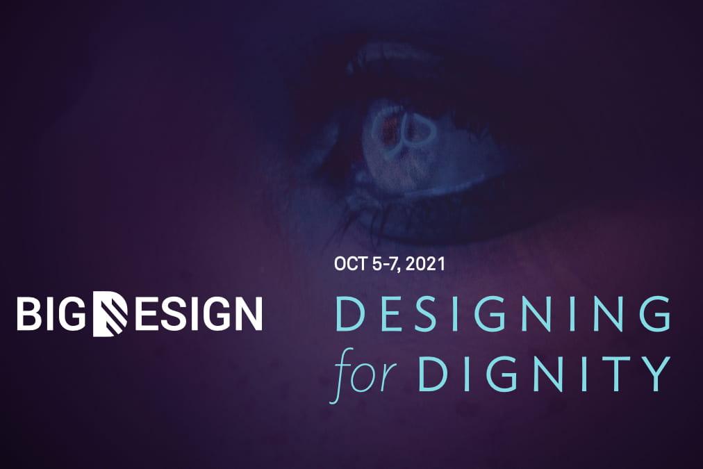 Big Design 2021 Designing for Dignity