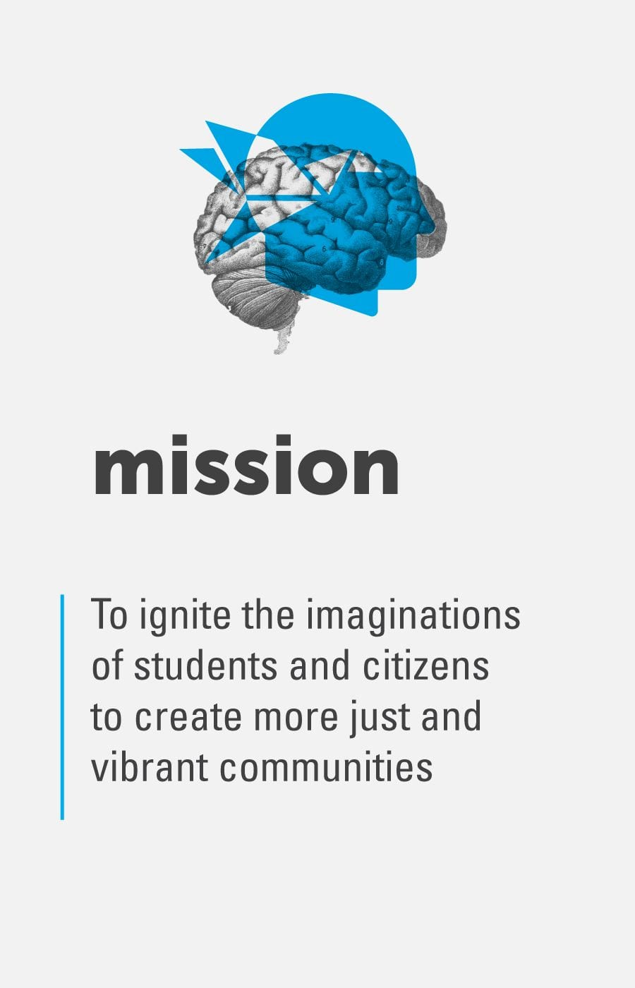 To ignite the imaginations of students and citizens to create more just and vibrant communities