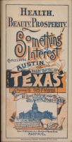 Health, beauty, prosperity : something of interest concerning Austin, the great capital of Texas, ca. 1890, DeGolyer Library, SMU.