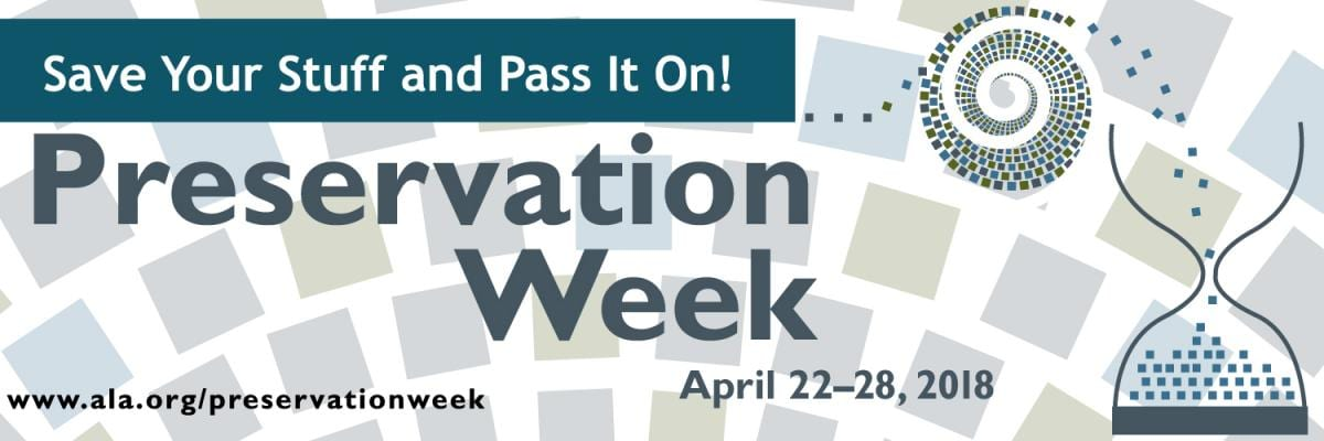 Preservation Week: April 22-28, 2018