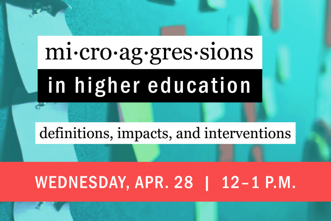 Microaggressions in Higher Education: Definitions, Impacts, and Interventions. Wednesday, April 28, 12-1 p.m. UW-Green Bay CATL.