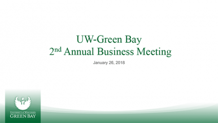 UW-Green Bay 2nd annual Business Meeting Presentation