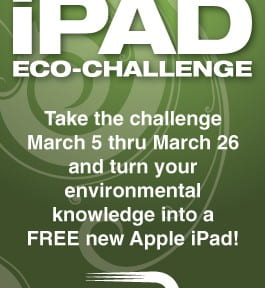Test Your IQ in the Eco-Challenge – Win an iPad!  NEW NEWS: The order is in for an iPad 3!