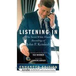 Listening In: The Secret White House Recordings of John F. Kennedy by Ted Widmer & Caroline Kennedy
