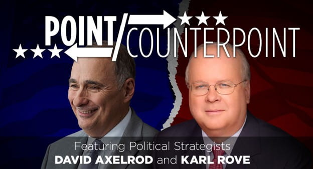 Point/Counterpoint featuring political strategists Axelrod and Rove.