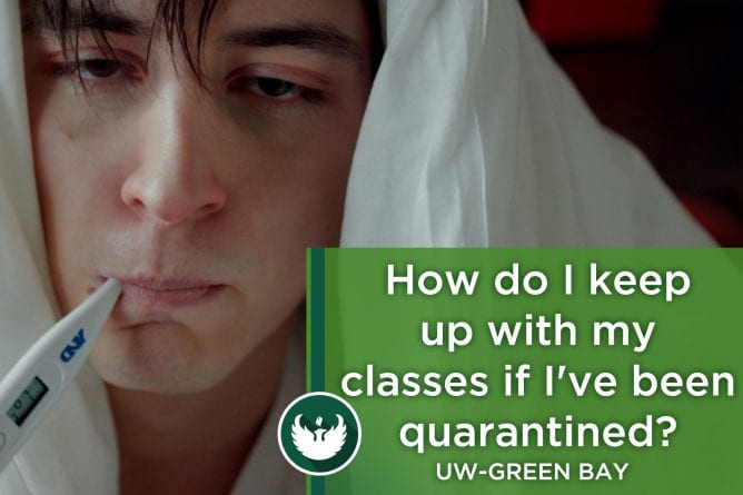 """Photo of a younger male with a white sheet over his head and a digital thermometer in his mouth with the text, """"How do I keep up with my classes if I've been quarantine?"""""""