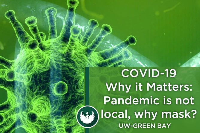 """Photo of the covid-19 virus enlarged under a microscope with text """"Covid-19 Way it Matters, Part 7: Pandemic is not local, why wear a mask?"""