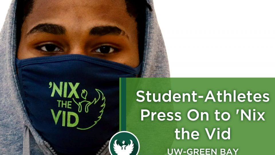 Photo of an UW-Green Bay student-athlete wearing a 'Nix the Vid face mask to help keep the UW-Green Bay community safe!