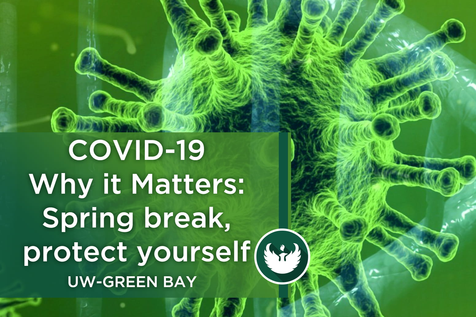 Photo of a microscopic enlargement of the COVID-19 virus with the text, COVID-19 Why it matters: Spring break, protect yourself