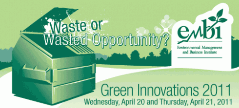 Waste or Wasted Opportunity? EMBI Green Innovations April 20-21, 2011