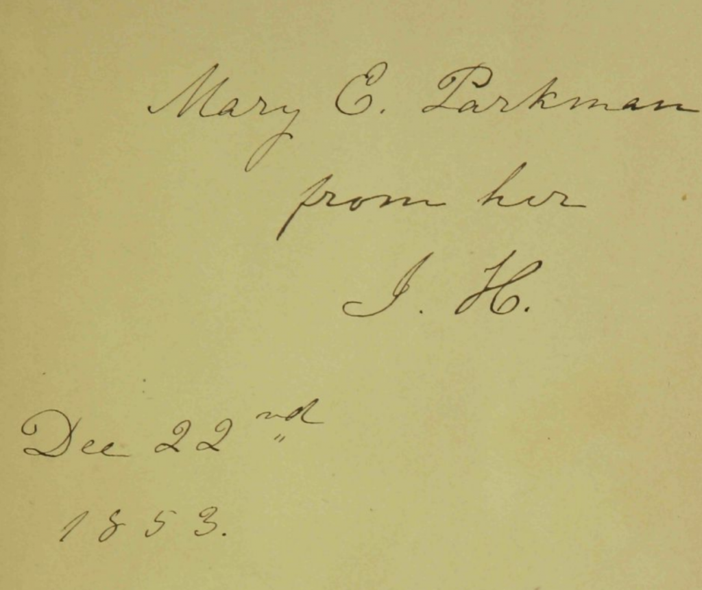 "Inscription on inside cover of the ABL's edition of ""Passion-Flowers."" It is autographed by Howe and addressed to Mary C. Parkman"
