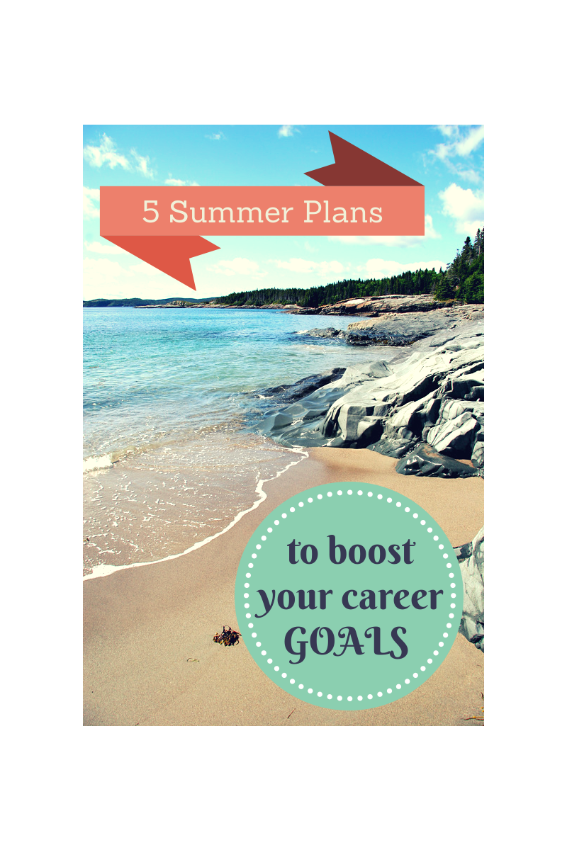 5 summer plans to boost your career goals career corner the summer is prime time to gain valuable experiences that will help you reach your career goals what are your plans if you are still trying to decide