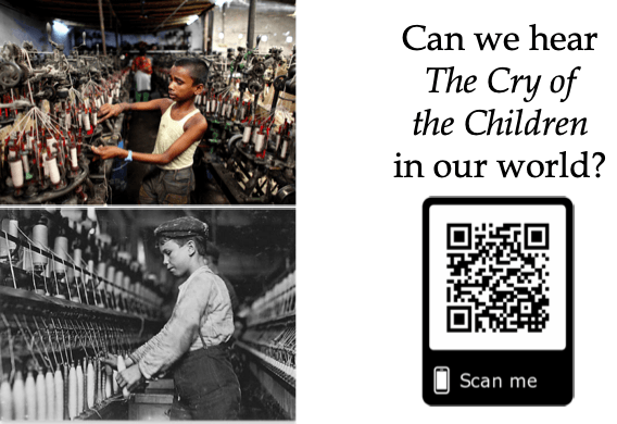 "Two juxtaposed photos of two boys working at looms in factories. One is from the present and one from the 19th century. Next to the photos is a QR code accompanied by the question ""Can we hear The Cry of the Children in our world?"