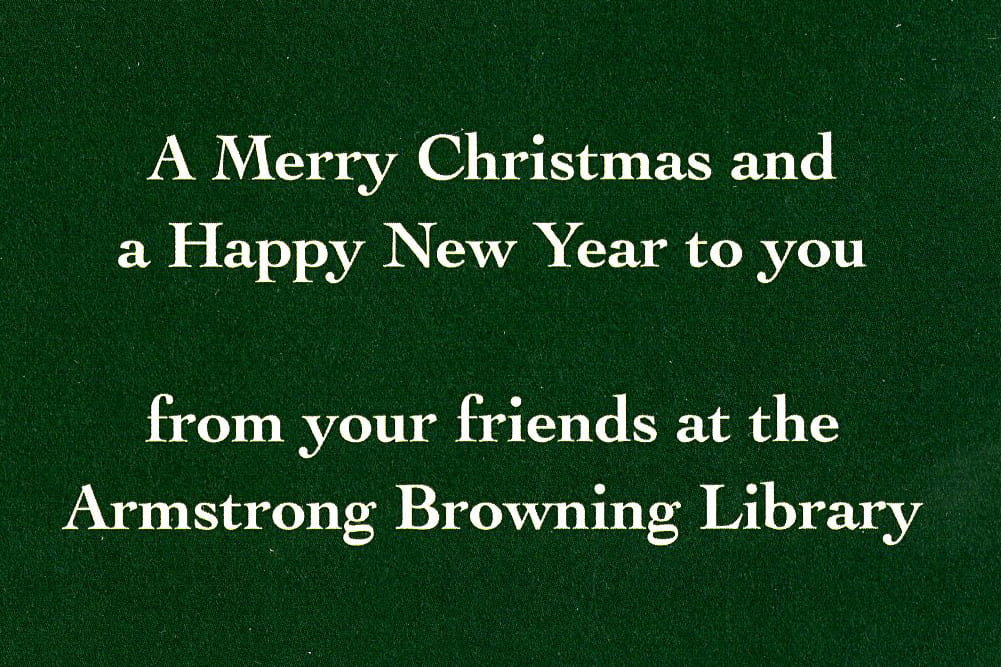 A Merry Christmas and a Happy New Year to you from your friends at the Armstrong Browning Library