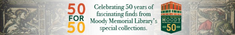 50 for 50: Highlighting the Central Libraries' Special Collections in Celebration of Moody's 50th!