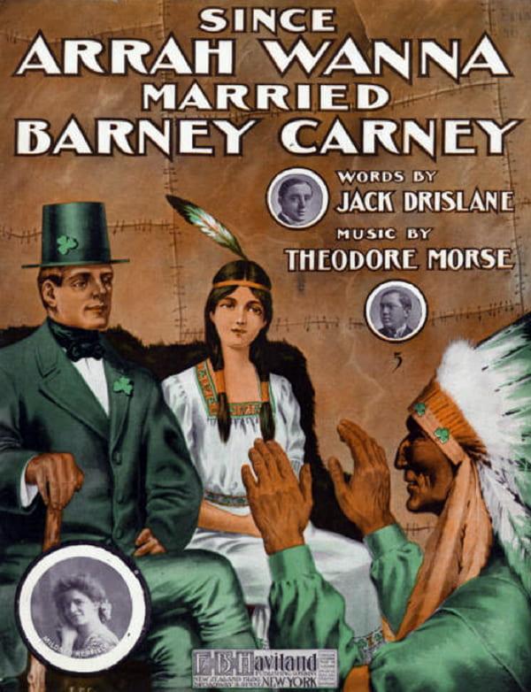 """Since Arrah Wanna Married Barney Carney,"" by Theodore Morse and Jack Drislane. 1907."