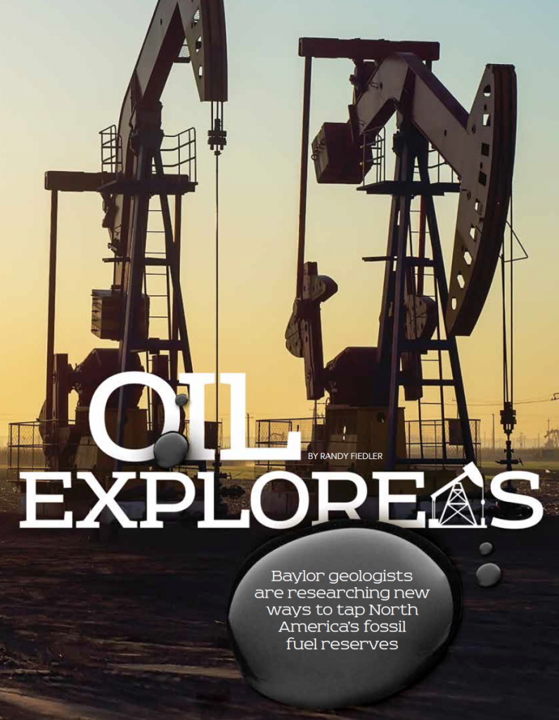 Baylor Arts & Sciences magazine, Fall 2015: Oil Explorers
