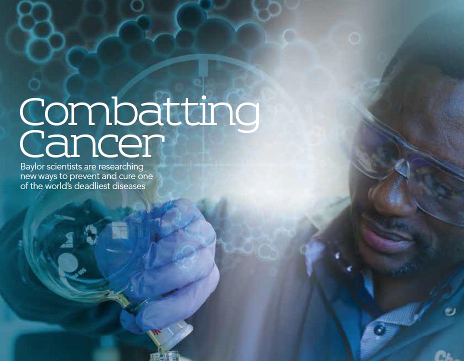 Baylor Arts & Sciences magazine, Spring 2016: Combatting Cancer