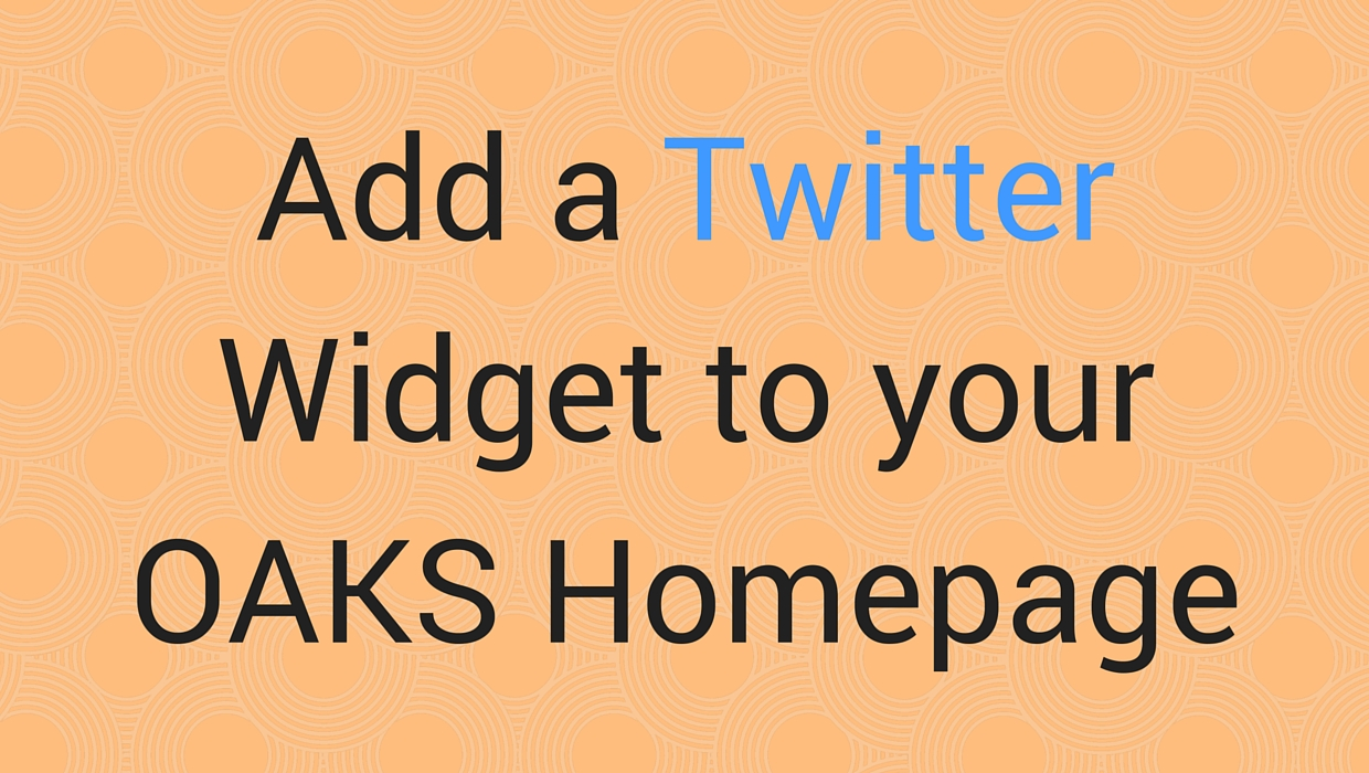 Add a Twitter Widget to Your OAKS Homepage