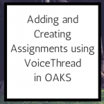 adding and creating assignments using voicethread in OAKS