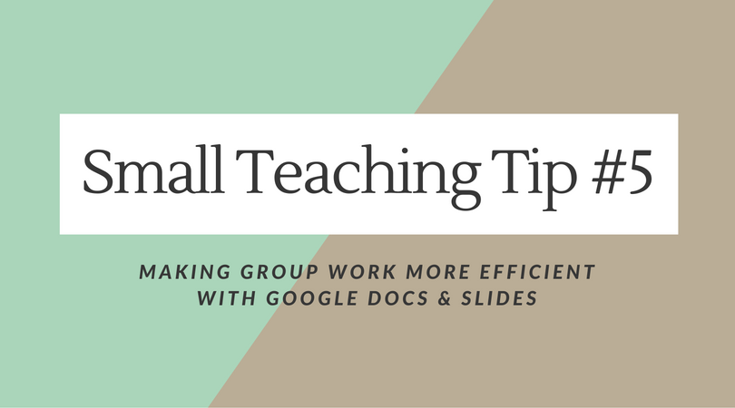 Small Teaching Tip Number 5 focuses on using Google Docs and Slides to make in-class group work more productive and efficient.