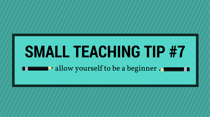 Small teaching tip number 7: allow yourself to be a beginner