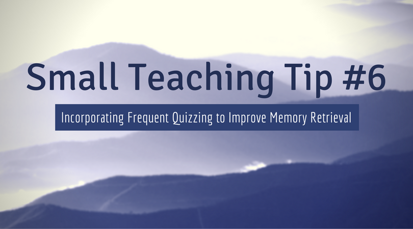 Small Teaching Tip #6: The Benefits of Frequent Quizzing