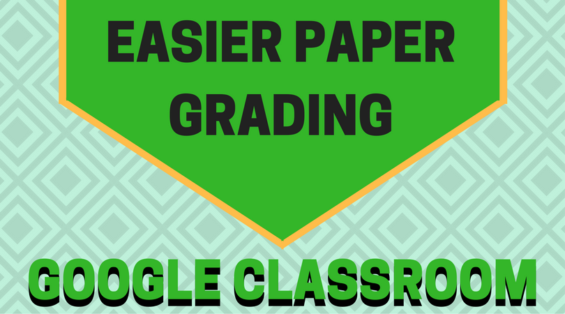 Easier Paper Grading with Google Classroom