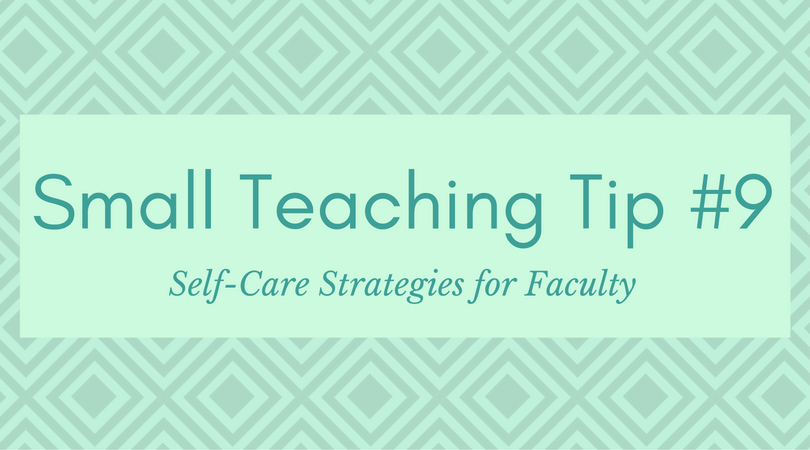 Small Teaching Tip #9: Self-Care Strategies for Faculty