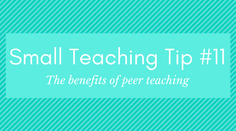Small Teaching Tip #11: The Benefits of Peer Teaching