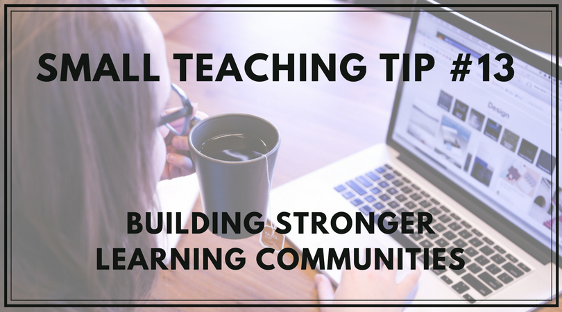 Small Teaching Tip 13 Building Stronger Learning Communities