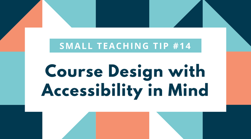 Small Teaching Tip 14 Course Design with Accessibility in Mind