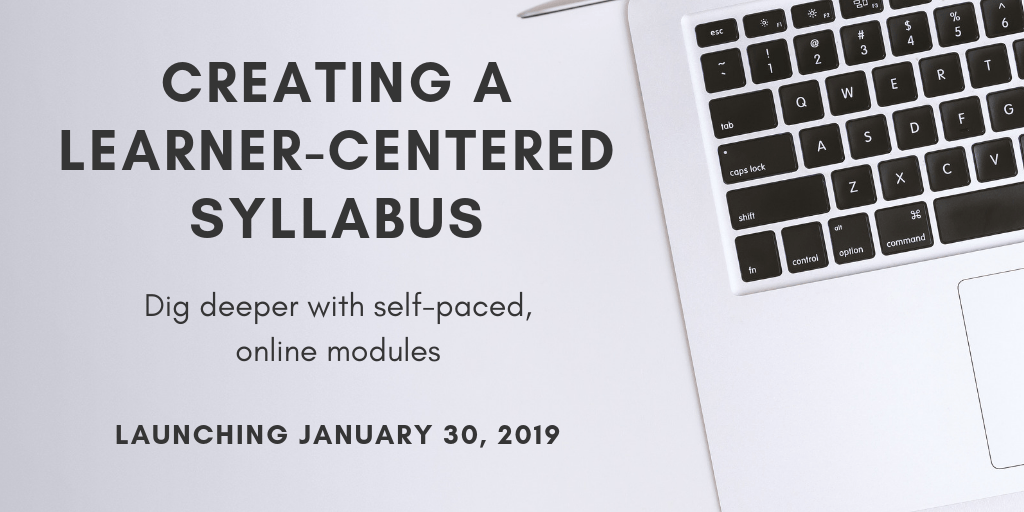 Dig deeper with self-paced online modules. Creating a Learner-Centered Syllabus course launching January 30, 2019