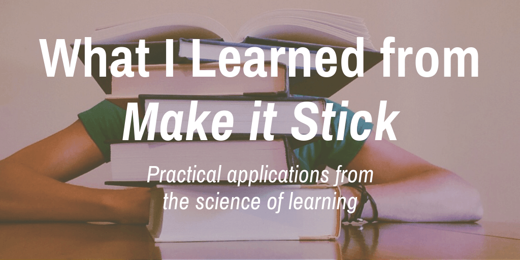 "What I Learned from ""Make it Stick"""