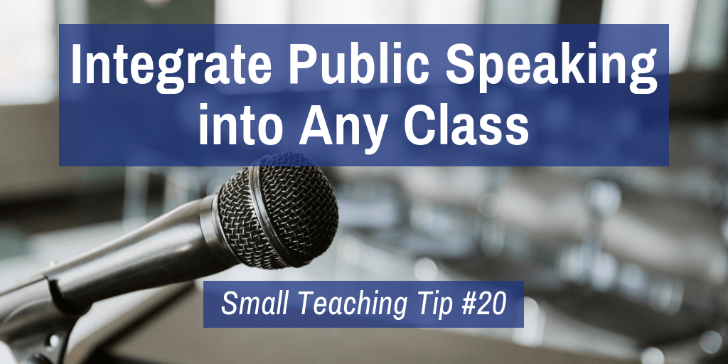 Small Teaching Tip #20: Integrate Public Speaking into Any Class