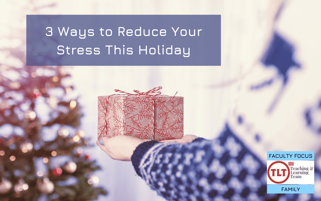 3 Ways to Reduce Your Holiday Stress
