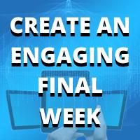 Create an engaging final week of school